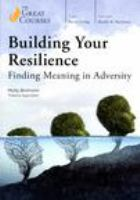 Cover image for Building your resilience : finding meaning in adversity / Molly Birkholm.