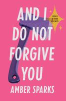 Cover image for And I do not forgive you : stories and other revenges / Amber Sparks.