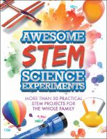 Cover image for Awesome STEM science experiments : more than 50 practical STEM projects for the whole family.