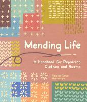 Imagen de portada para Mending life : a handbook for repairing clothes and hearts / Nina and Sonya Montenegro.