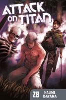 Cover image for Attack on Titan. 28 / Hajime Isayama ; translation: Ko Ransom ; lettering: Dezi Sienty.