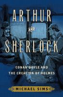 Cover image for Arthur and Sherlock : Conan Doyle and the creation of Holmes / Michael Sims.