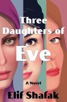 Cover image for Three daughters of Eve / Elif Shafak.
