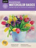 Cover image for Painting watercolor basics : master the art of painting in watercolor / Deb Watson.