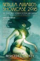 Cover image for Nebula Awards Showcase 2016 : the year's best science fiction and fantasy / selected by the Science Fiction and Fantasy Writers of America ; edited by Mercedes Lackey.