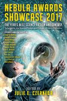 Cover image for Nebula Awards Showcase 2017 : the year's best science fiction and fantasy / selected by the Science Fiction and Fantasy Writers of America ; edited by Julie E. Czerneda.