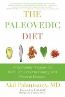 Cover image for The paleovedic diet : a complete program to burn fat, increase energy, and reverse disease / Dr. Akil Palanisamy, M.D. ; foreword by Robb Wolf.