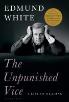 Cover image for The unpunished vice : a life of reading / Edmund White.