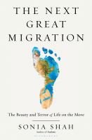 Cover image for The next great migration : the beauty and terror of life on the move / Sonia Shah.