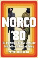 Cover image for Norco '80 : the true story of the most spectacular bank robbery in American history / Peter Houlahan.