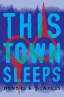 Cover image for This town sleeps / Dennis E. Staples.