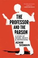 Cover image for The professor and the parson : a story of desire, deceit, and defrocking / Adam Sisman.