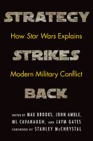 Cover image for Strategy strikes back : how Star Wars explains modern military conflict / edited by Max Brooks, John Amble, ML Cavanaugh, and Jaym Gates ; foreword by Stanley McChrystal.