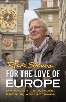 Cover image for Rick Steves for the love of Europe : my favorite places, people and stories / Rick Steves.