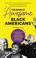 Cover image for The book of awesome black Americans : scientific pioneers, trailblazing entrepreneurs, barrier-breaking activists and Afro-futurists / Monique L. Jones.