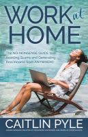 Cover image for Work at home : the no-nonsense guide to avoiding scams and generating real income from anywhere! / Caitlin Pyle.