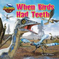 Cover image for When birds had teeth / by Ruth Owen.