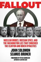 Cover image for Fallout : nuclear bribes, Russian spies, and the Washington lies that enriched the Clinton and Biden dynasties / John Solomon, Seamus Bruner.