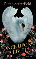 Cover image for Once upon a river [text (large print)] / Diane Setterfield.