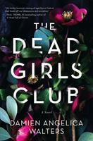 Cover image for The dead girls club : a novel / Damien Angelica Walters.