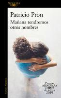 Cover image for Mañana tendremos otros nombres / Patricio Pron.