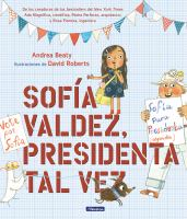 Cover image for Sofía Valdez, presidenta tal vez / Andrea Beaty ; ilustraciones de David Roberts.