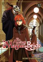 Cover image for The ancient magus' bride. Volume 12 / story & art by Kore Yamazaki ; translation, Adrienne Beck ; adaptation, Ysabet Reinhardt MacFarlane.