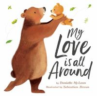 Cover image for My love is all around / by Danielle McLean ; illustrated by Sebastien Braun.