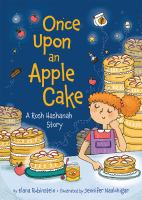 Cover image for Once upon an apple cake : a Rosh Hashanah story / by Elana Rubinstein ; illustrated by Jennifer Naalchigar.