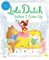 Cover image for Lola Dutch when I grow up / Kenneth and Sarah Jane Wright.