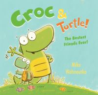 Cover image for Croc & Turtle! : the bestest friends ever! / Mike Wohnoutka.
