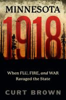 Cover image for Minnesota, 1918 : when flu, fire, and war ravaged the state / Curt Brown.