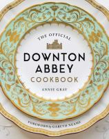 Cover image for The official Downton Abbey cookbook / Annie Gray ; foreword by Gareth Neame.