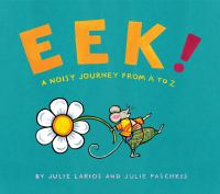 Cover image for EEK! : a noisy journey from A to Z / by Julie Larios and Julie Paschkis.