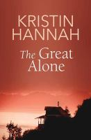 Cover image for The great alone [text (large print)] / Kristin Hannah.