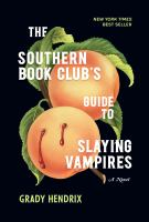 Cover image for The Southern book club's guide to slaying vampires / Grady Hendrix.