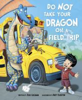 Cover image for Do not take your dragon on a field trip / written by Julie Gassman ; illustrated by Andy Elkerton.