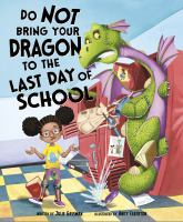 Cover image for Do not bring your dragon to the last day of school / written by Julie Gassman ; illustrated by Andy Elkerton.