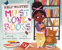 Cover image for Help wanted: must love books / written by Janet Sumner Johnson ; art by Courtney Dawson.