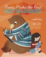 Cover image for Bears make the best writing buddies / by Carmen Oliver ; illustrated by Jean Claude.