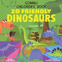 Cover image for 20 friendly dinosaurs : Somali children's book / Roan White ; illustrated by Federico Bonifacini.