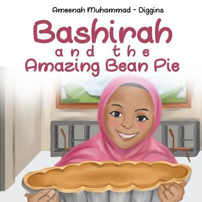 Cover image for Bashirah and the amazing bean pie / Ameenah Muhammad-Diggins ; illustrated by Amir Doumy ; edited by Layla Abdullah Poulos.