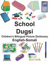 Cover image for School = Dugsi : English-Somali : children's bilingual picture dictionary / by Richard Carlson Jr. ; illustrated by Suzanne Carlson.