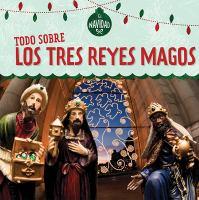 Cover image for Todo sobre los Tres Reyes Magos / Kristen Rajcazk Nelson ; traducido por Esther Sarfatti.
