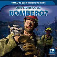 Cover image for ¿Qué significa ser bombero? / Christine Honders ; translator Ana María García ; editor, Spanish, Natzi Vilchis.