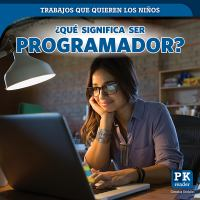 Cover image for ¿Qué significa ser programador? / Christine Honders ; translator Ana María García ; editor, Spanish Natzi Vilchis.