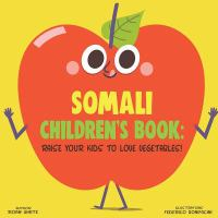 Cover image for Somali children's book : raise your kids to love vegetables! / Roan White ; illustrated by Federico Bonifacini.
