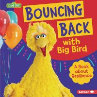 Cover image for Bouncing back with Big Bird : a book about resilience / Jill Colella.