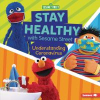 Cover image for Stay healthy with Sesame Street : understanding coronavirus / Mary Lindeen.