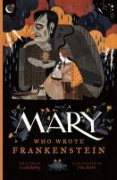 Cover image for Mary who wrote Frankenstein / written by Linda Bailey ; illustrated by Júlia Sardà.